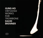 GUNG-HO - Virtuoso Works for Trombone - David Bremner