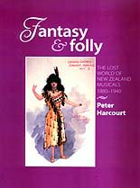 Fantasy and Folly - the lost world of New Zealand musicals 1880 - 1940