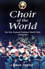 Choir of the World - The New Zealand National Youth Choir 1979-1999