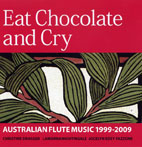 Eat Chocolate and Cry: Australian Flute Music 1999-2009 - CD