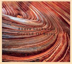 Annea Lockwood: Ground of Being - CD