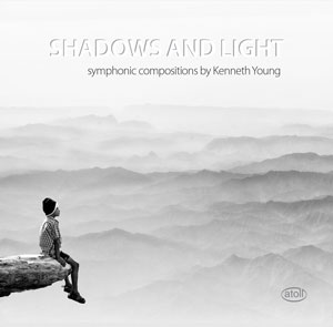 Shadows and Light: Symphonic Compositions by Kenneth Young