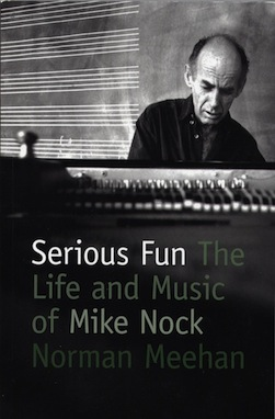 Serious Fun: The Life and Music of Mike Nock - BOOK